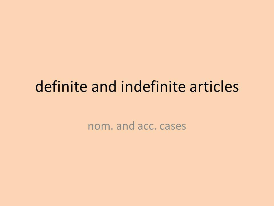 definite and indefinite articles nom. and acc. cases