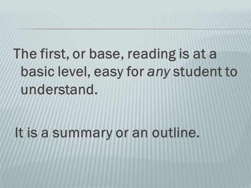 The first, or base, reading is at a basic level, easy for any student to understand.