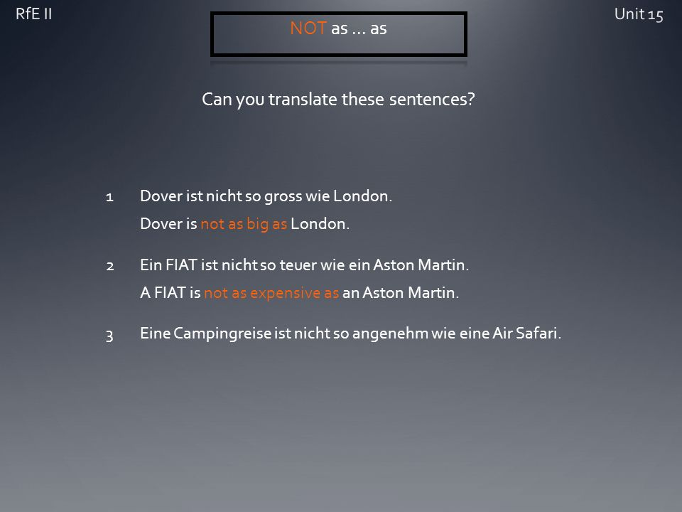 Can you translate these sentences. 1Dover ist nicht so gross wie London.