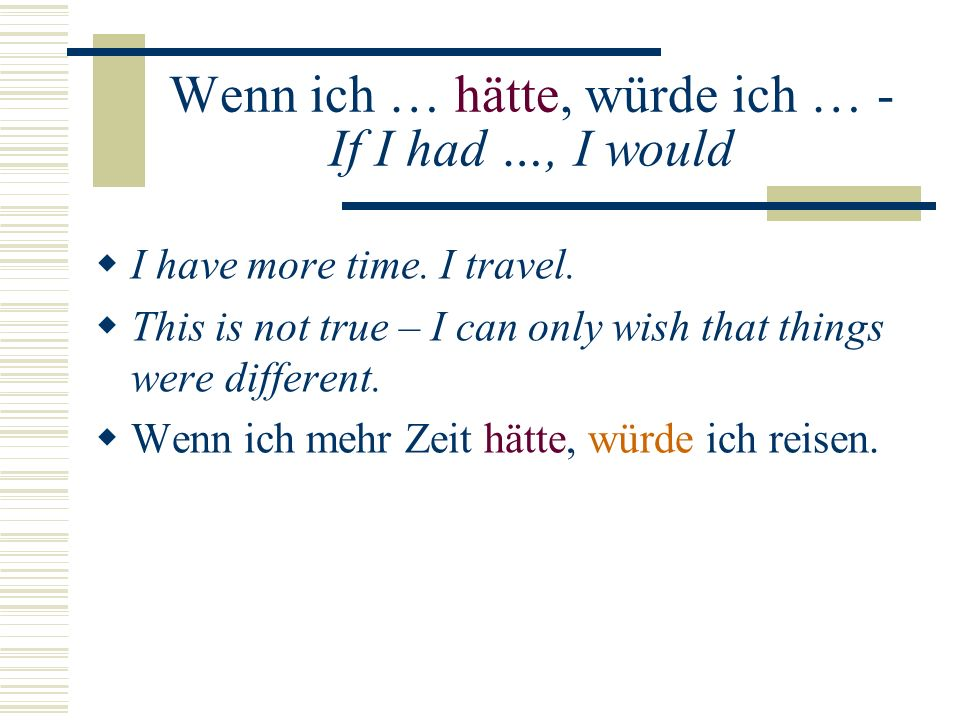 Wenn ich … hätte, würde ich … - If I had …, I would I have more time.