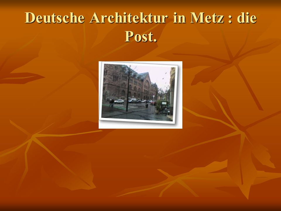 Deutsche Architektur in Metz : die Post.