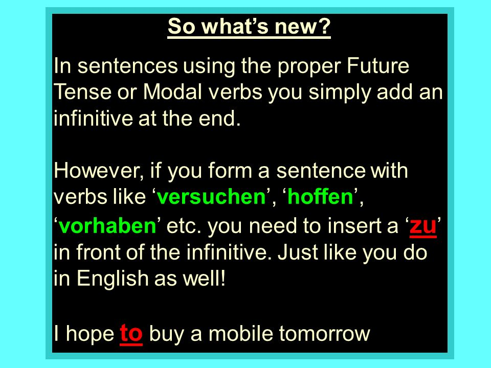 kaufen INFINITIVE Ichmorgen willein Handy kaufen Ich hoffe morgen ein Handy kaufen (I want to to buy a mobile tomorrow) (I hope to buy a mobile tomorrow) zu ein Handy