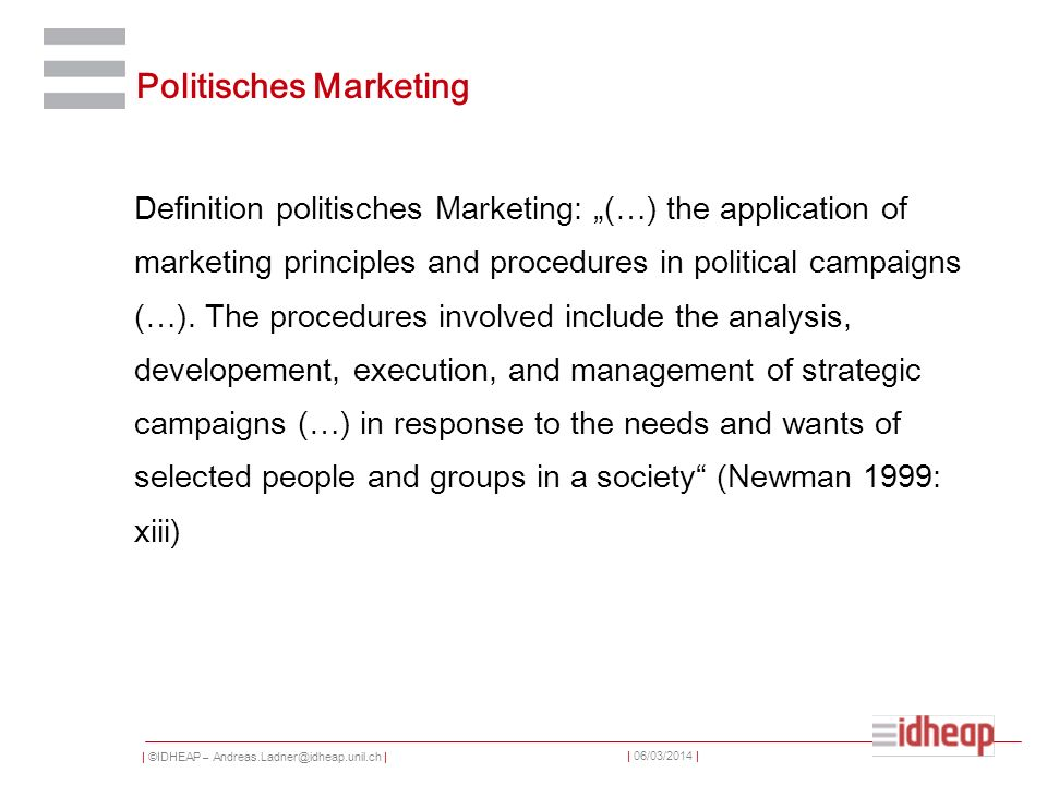 | ©IDHEAP – Andreas.Ladner@idheap.unil.ch | | 06/03/2014 | Politisches Marketing Definition politisches Marketing: (…) the application of marketing principles and procedures in political campaigns (…).