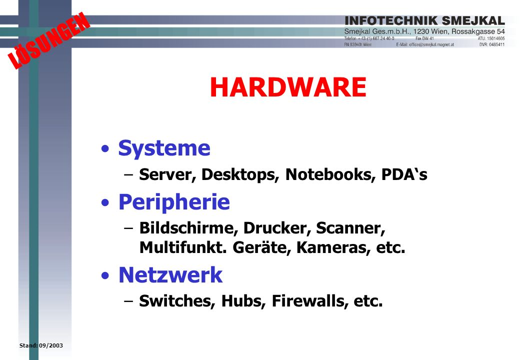 LÖSUNGEN Stand: 09/2003 HARDWARE Systeme –Server, Desktops, Notebooks, PDAs Peripherie –Bildschirme, Drucker, Scanner, Multifunkt.