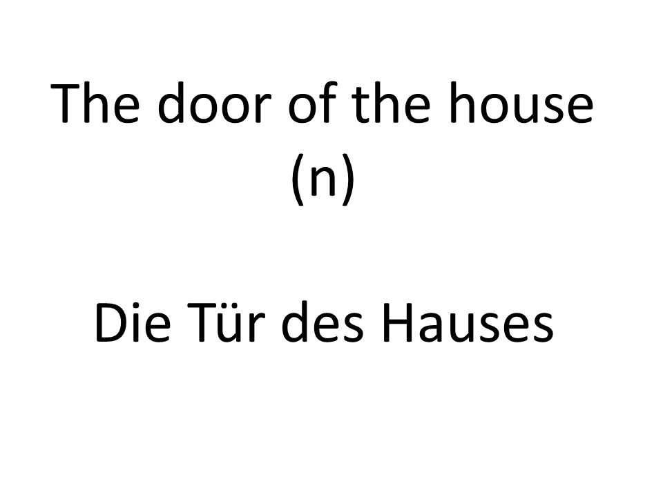 The door of the house (n) Die Tür des Hauses