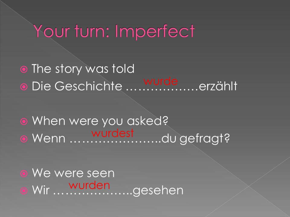 The story was told Die Geschichte ………………erzählt When were you asked.