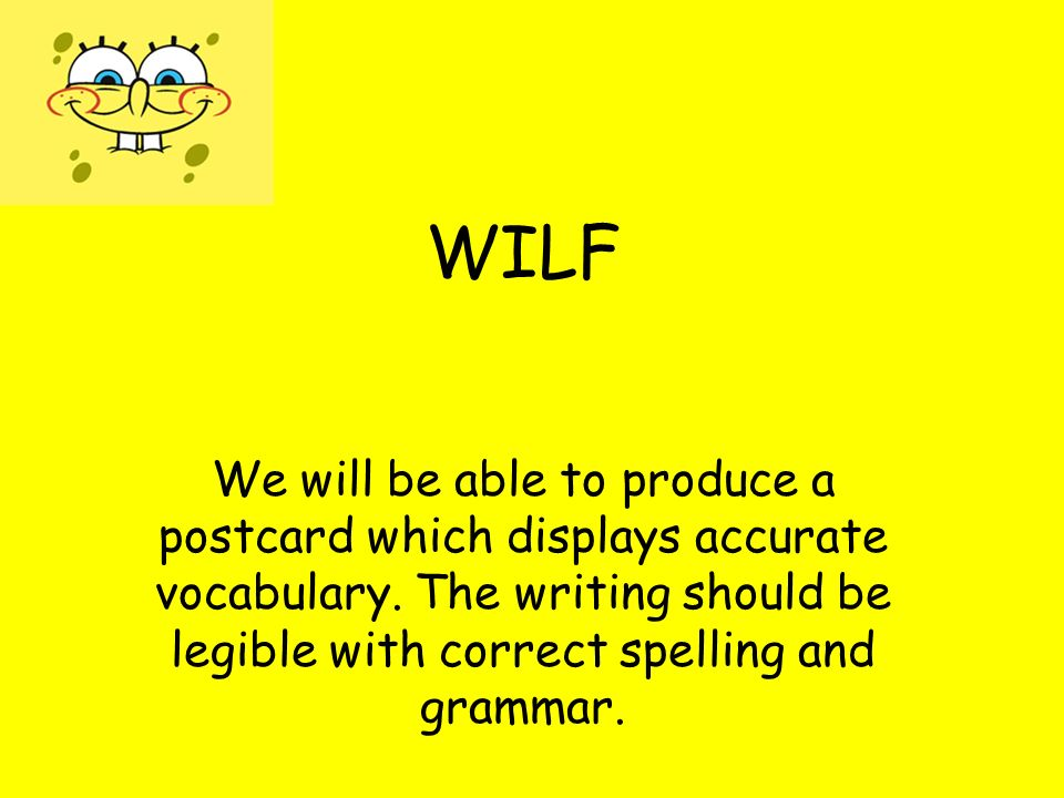 WILF We will be able to produce a postcard which displays accurate vocabulary.