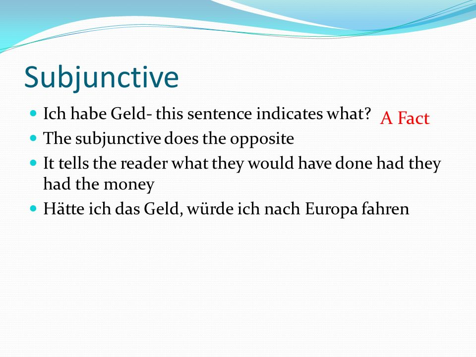 Subjunctive Ich habe Geld- this sentence indicates what.
