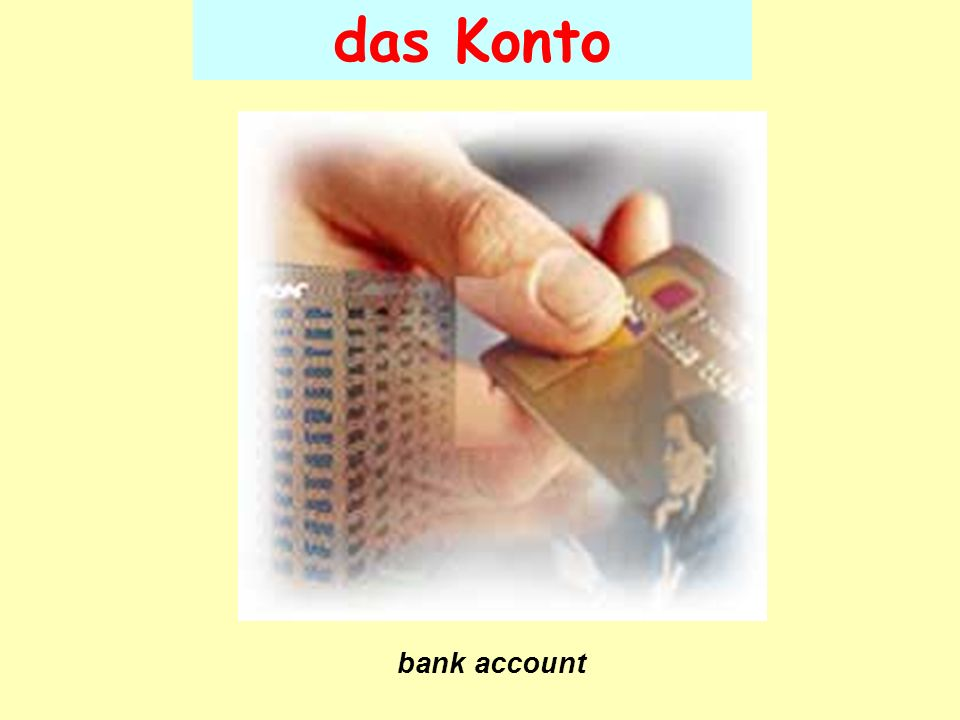 das Konto bank account