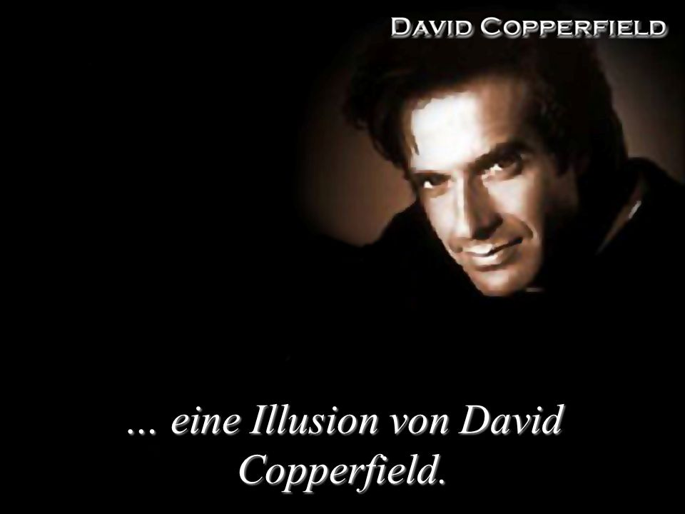 … eine Illusion von David Copperfield.