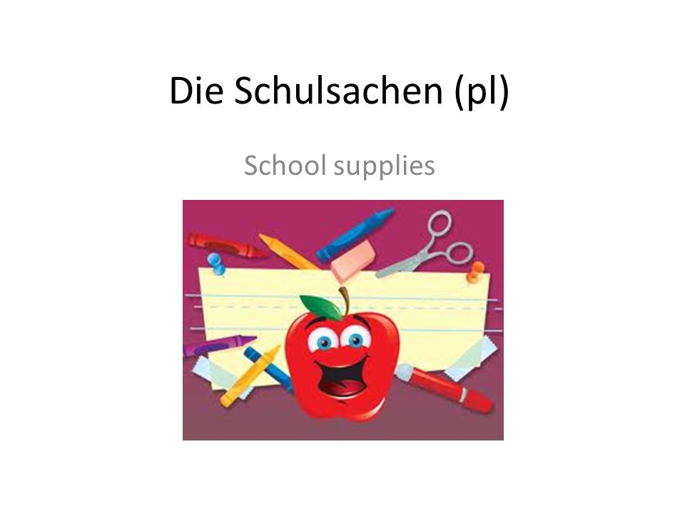 Die Schulsachen (pl) School supplies