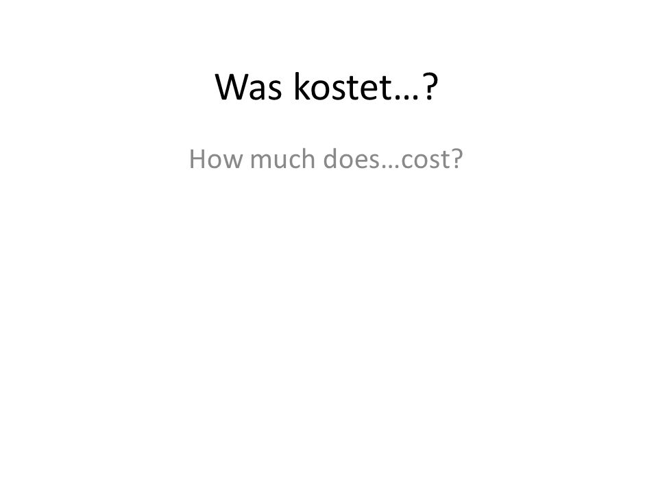 Was kostet… How much does…cost