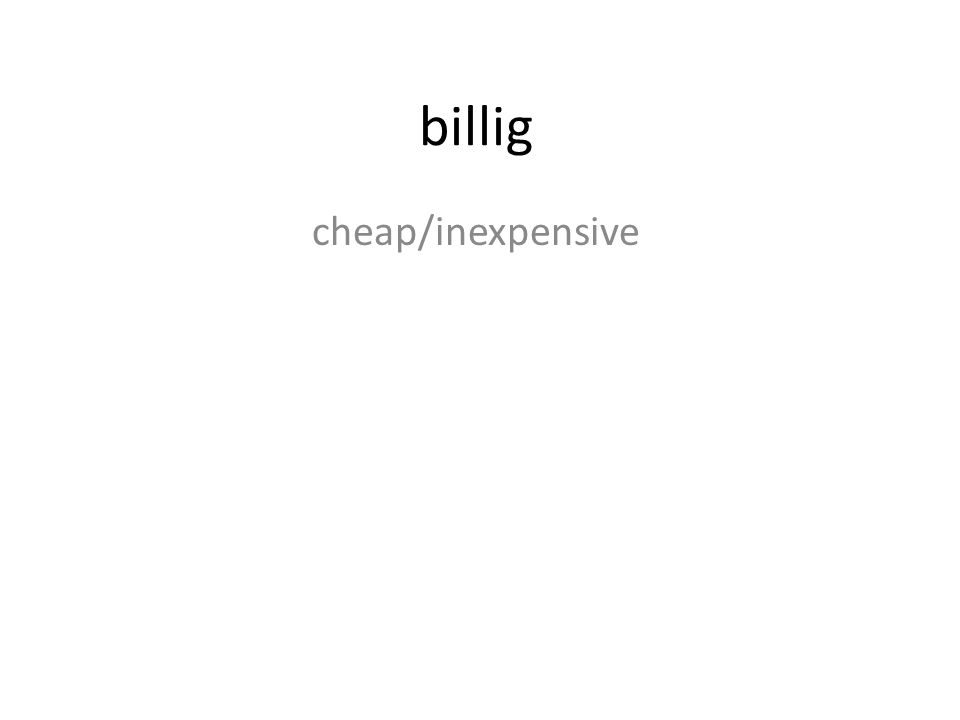 billig cheap/inexpensive