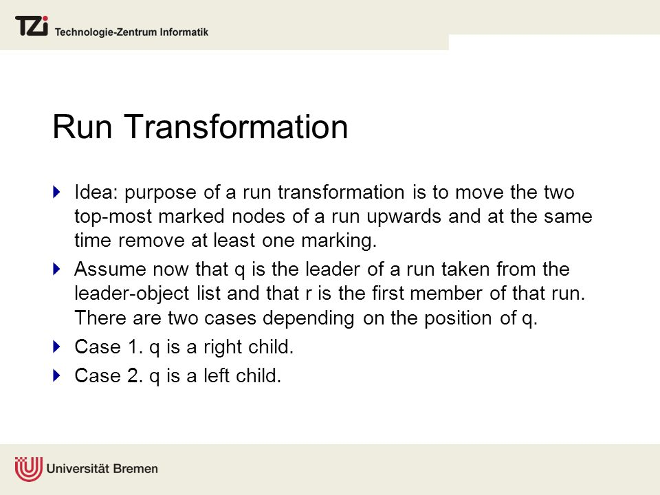 Run Transformation Idea: purpose of a run transformation is to move the two top-most marked nodes of a run upwards and at the same time remove at least one marking.