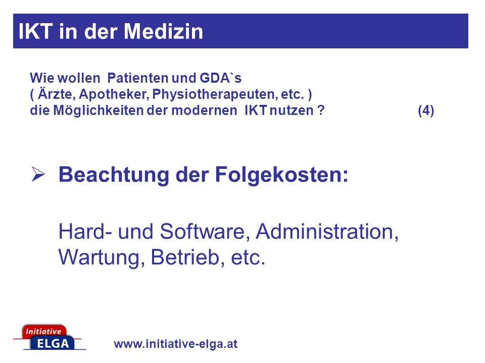 www.initiative-elga.at Beachtung der Folgekosten: Hard- und Software, Administration, Wartung, Betrieb, etc.