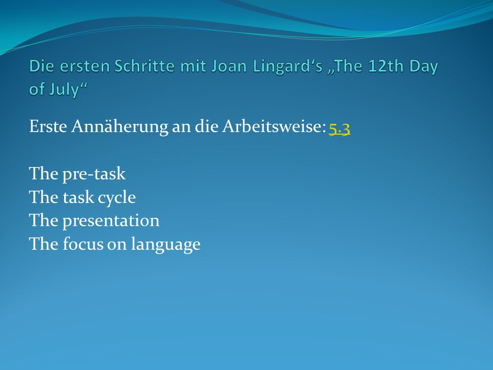 Erste Annäherung an die Arbeitsweise: The pre-task The task cycle The presentation The focus on language