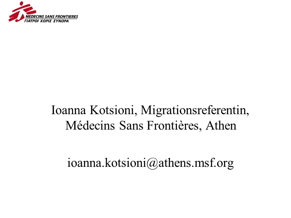 Ioanna Kotsioni, Migrationsreferentin, Médecins Sans Frontières, Athen ioanna.kotsioni@athens.msf.org