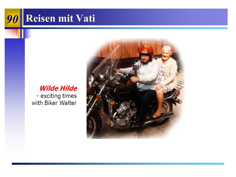 90 Reisen mit Vati Wilde Hilde - exciting times with Biker Walter