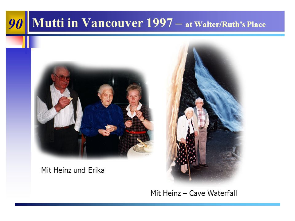 90 Mutti in Vancouver 1997 – at Walter/Ruths Place Mit Heinz und Erika Mit Heinz – Cave Waterfall