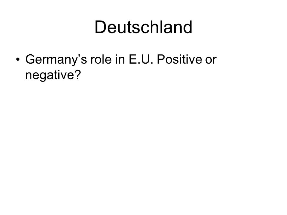 Deutschland Germanys role in E.U. Positive or negative
