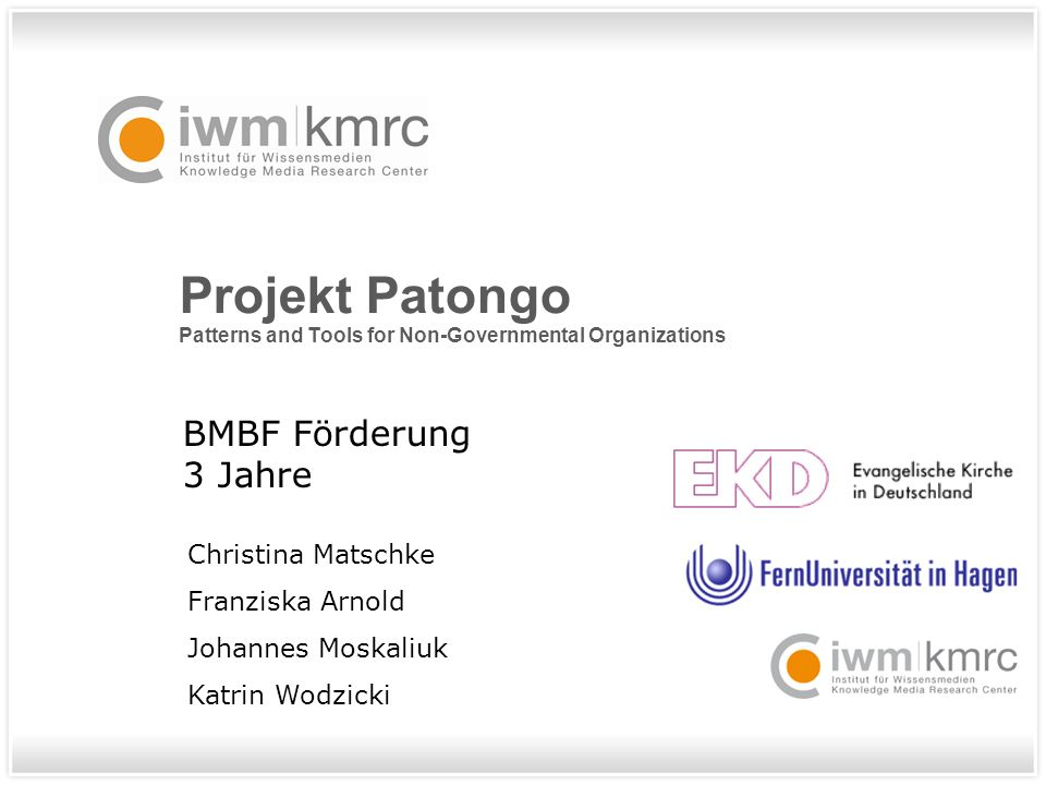 Projekt Patongo Patterns and Tools for Non-Governmental Organizations BMBF Förderung 3 Jahre Christina Matschke Franziska Arnold Johannes Moskaliuk Katrin Wodzicki