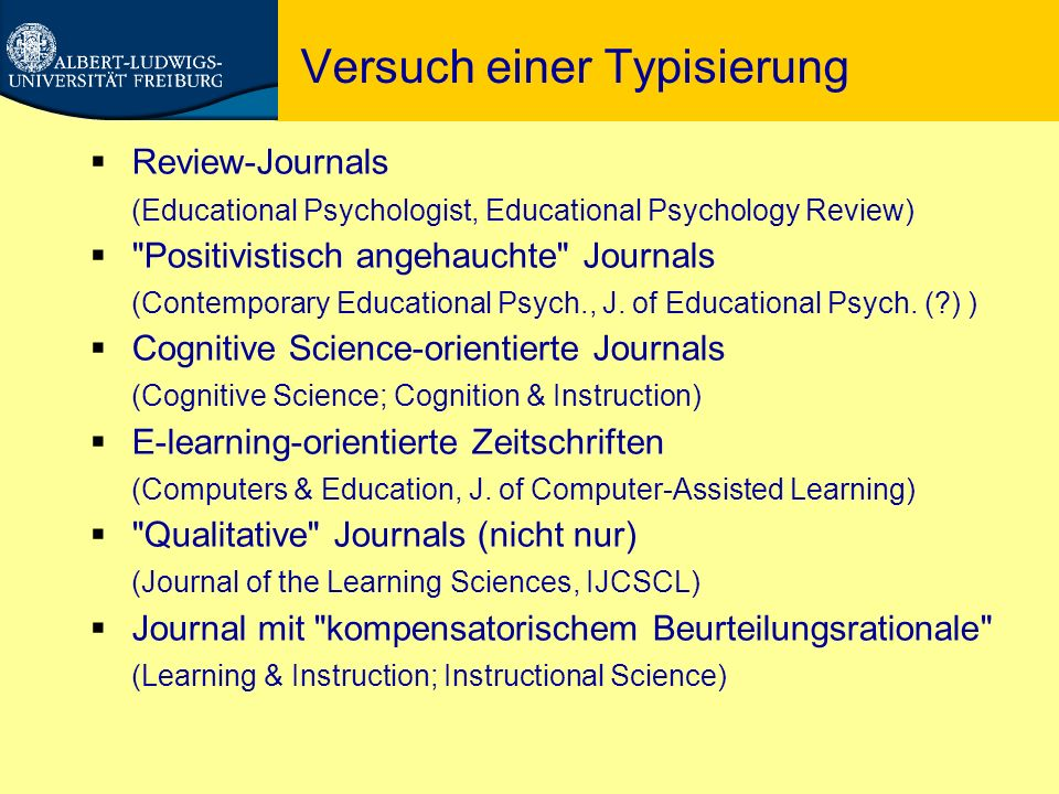 Versuch einer Typisierung  Review-Journals (Educational Psychologist, Educational Psychology Review)  Positivistisch angehauchte Journals (Contemporary Educational Psych., J.