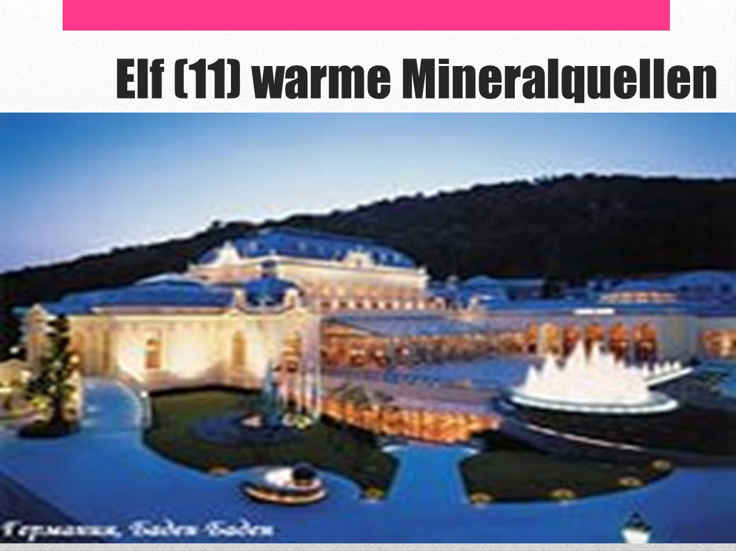 Elf (11) warme Mineralquellen