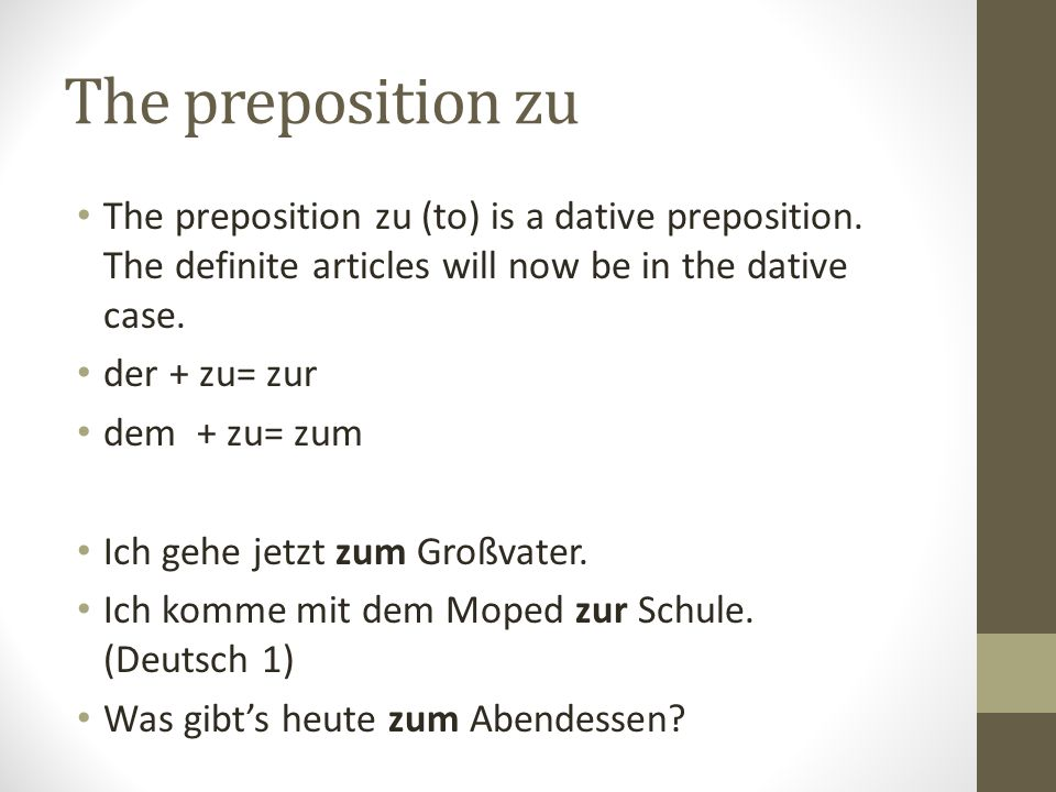 The preposition zu The preposition zu (to) is a dative preposition.