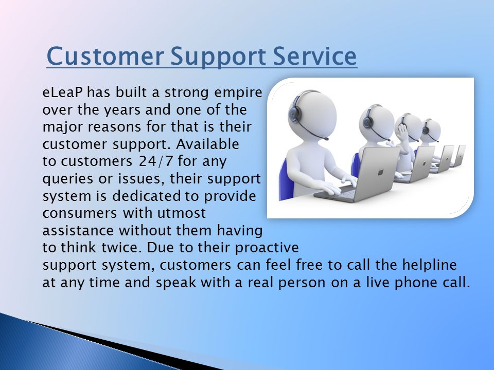 Customer Support Service eLeaP has built a strong empire over the years and one of the major reasons for that is their customer support.