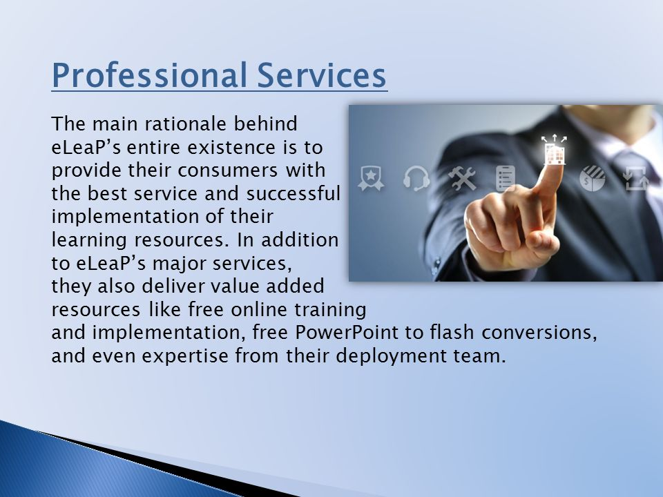 Professional Services The main rationale behind eLeaP's entire existence is to provide their consumers with the best service and successful implementation of their learning resources.