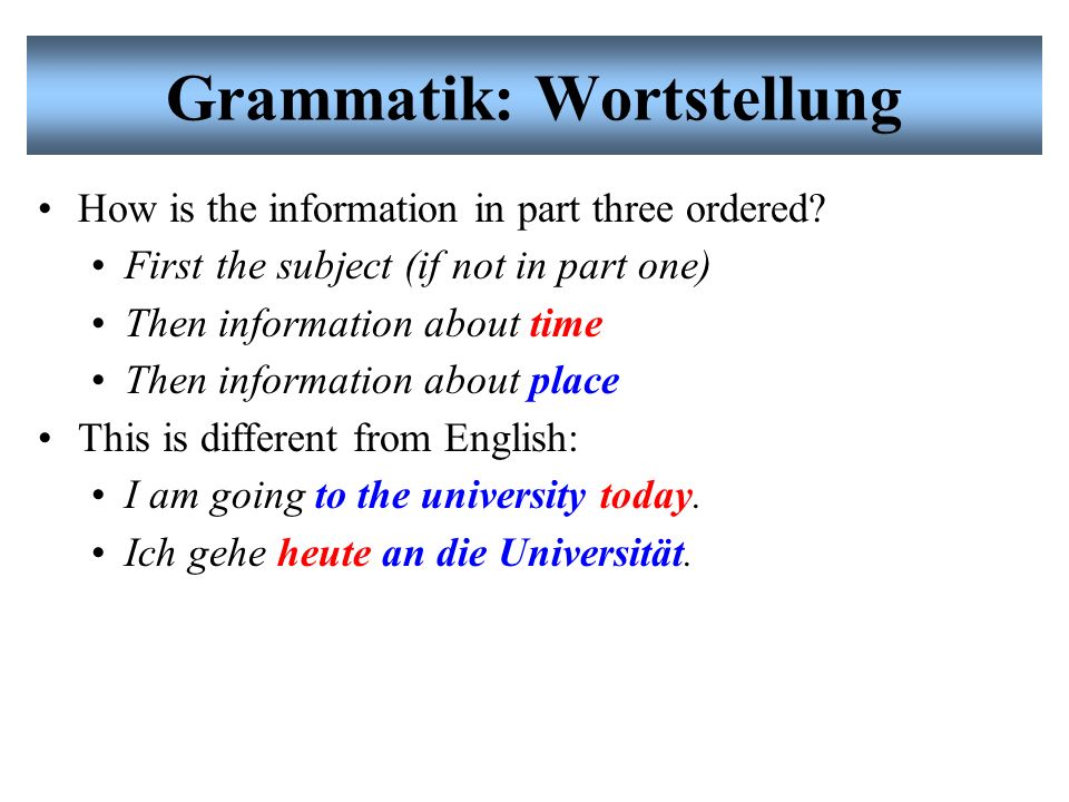 Grammatik: Wortstellung We already know: a German sentence consists of four parts.