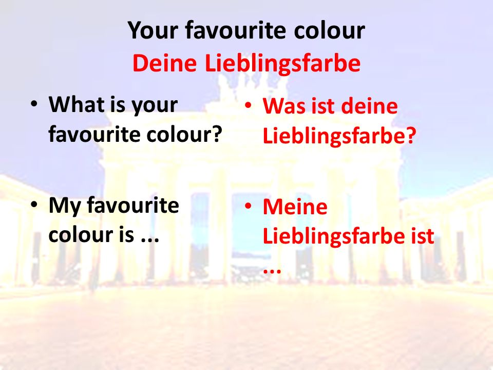 Your favourite colour Deine Lieblingsfarbe What is your favourite colour.