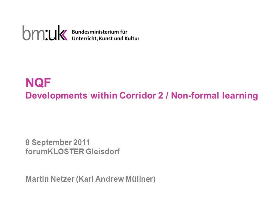 NQF Developments within Corridor 2 / Non-formal learning 8 September 2011 forumKLOSTER Gleisdorf Martin Netzer (Karl Andrew Müllner)