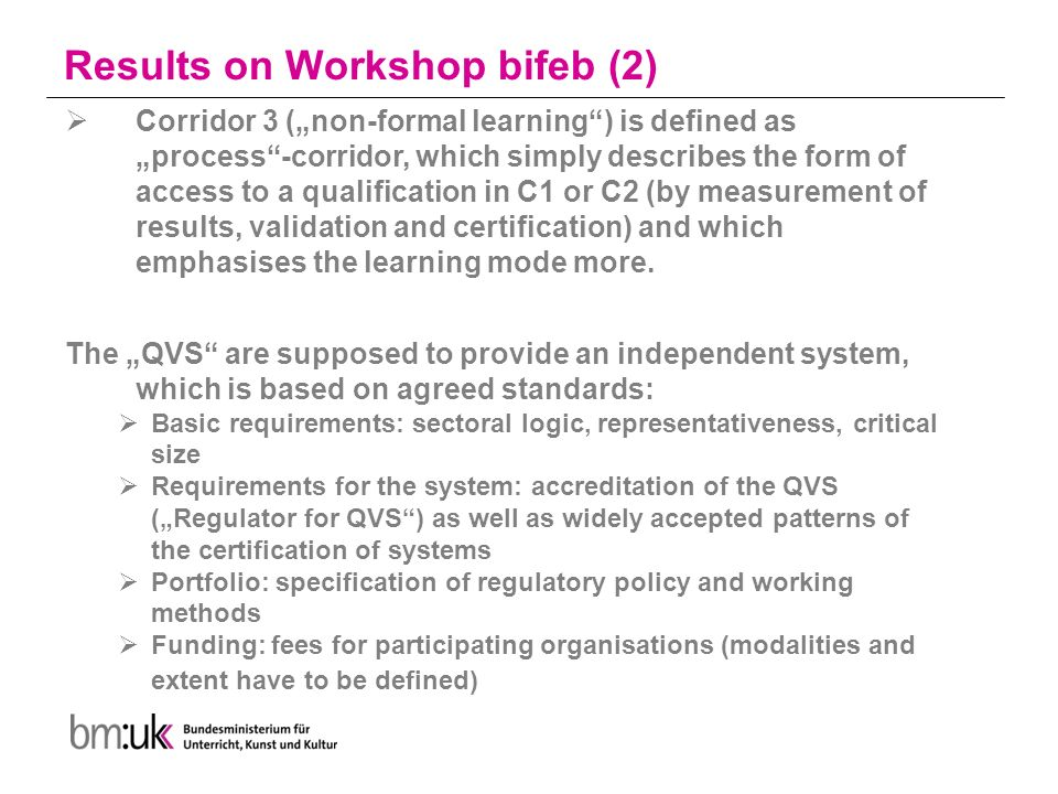 "Results on Workshop bifeb (2)  Corridor 3 (""non-formal learning ) is defined as ""process -corridor, which simply describes the form of access to a qualification in C1 or C2 (by measurement of results, validation and certification) and which emphasises the learning mode more."