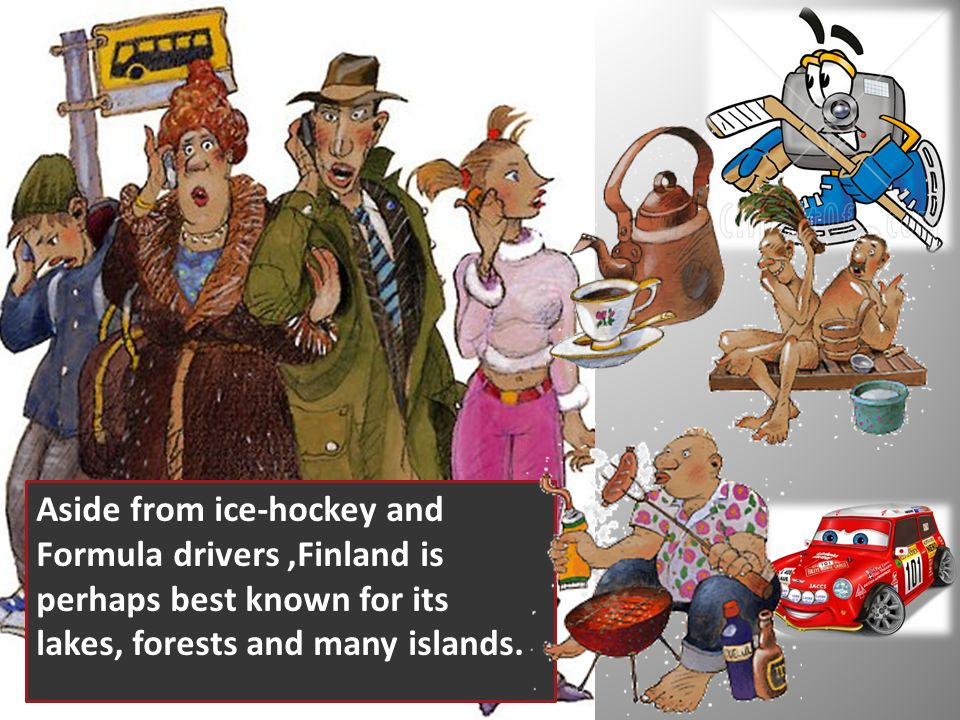 Aside from ice-hockey and Formula drivers,Finland is perhaps best known for its lakes, forests and many islands.