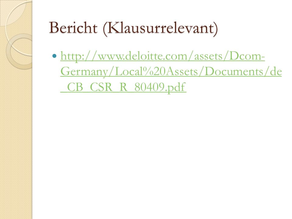 Bericht (Klausurrelevant) http://www.deloitte.com/assets/Dcom- Germany/Local%20Assets/Documents/de _CB_CSR_R_80409.pdf http://www.deloitte.com/assets/Dcom- Germany/Local%20Assets/Documents/de _CB_CSR_R_80409.pdf