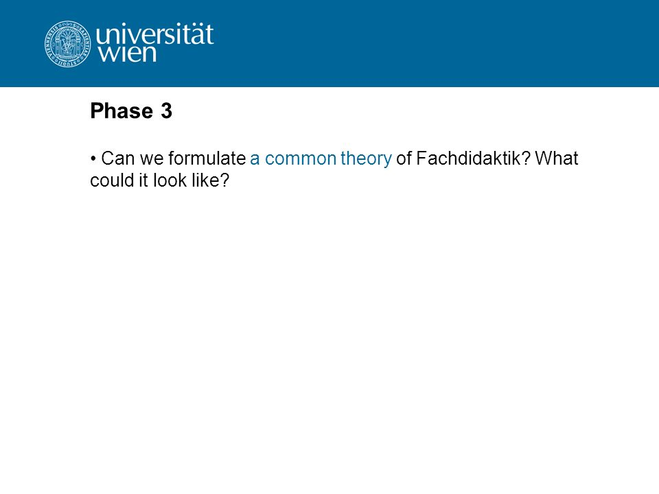 Phase 3 Can we formulate a common theory of Fachdidaktik What could it look like