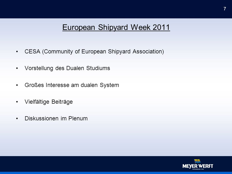 7 European Shipyard Week 2011 CESA (Community of European Shipyard Association) Vorstellung des Dualen Studiums Großes Interesse am dualen System Vielfältige Beiträge Diskussionen im Plenum