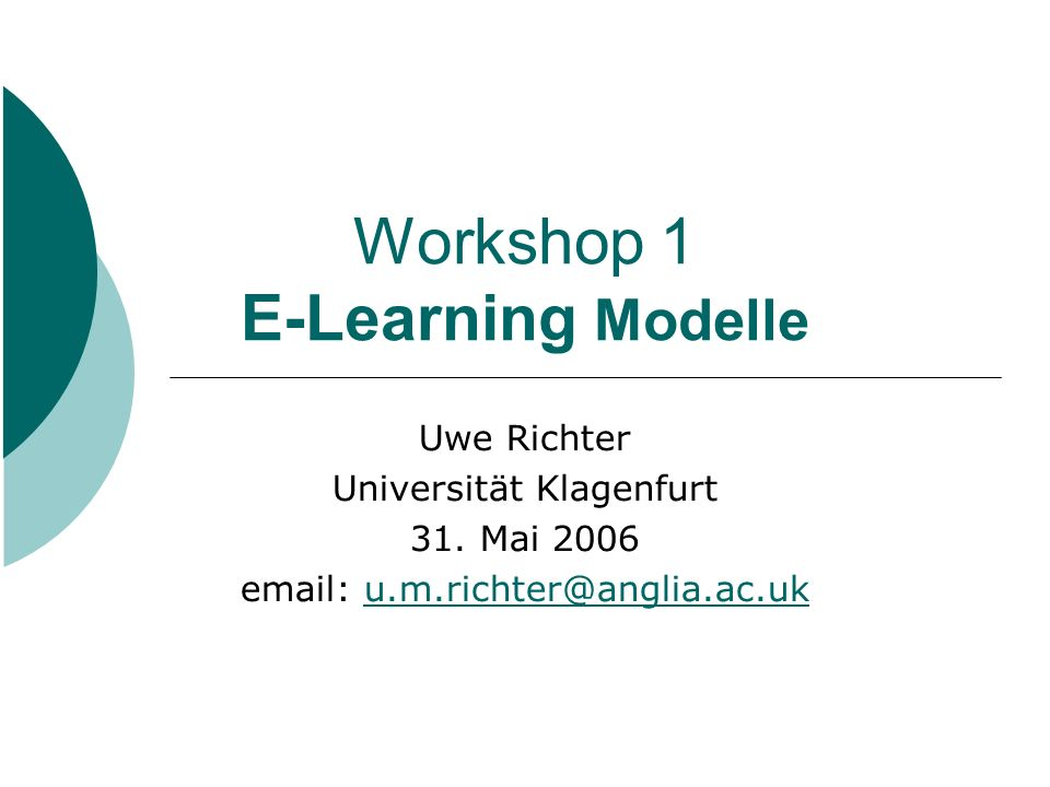 Workshop 1 E-Learning Modelle Uwe Richter Universität Klagenfurt 31.