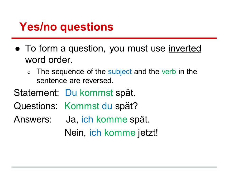 Yes/no questions ●To form a question, you must use inverted word order.