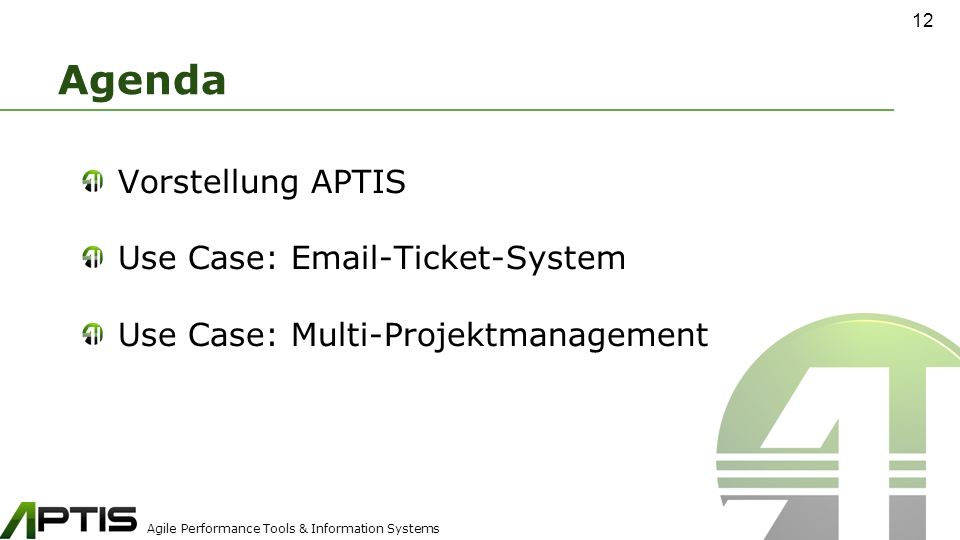 Agile Performance Tools & Information Systems Agenda Vorstellung APTIS Use Case: Email-Ticket-System Use Case: Multi-Projektmanagement 12