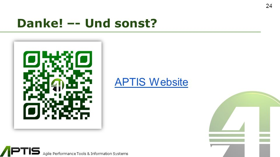 Agile Performance Tools & Information Systems Danke! –- Und sonst 24 APTIS Website