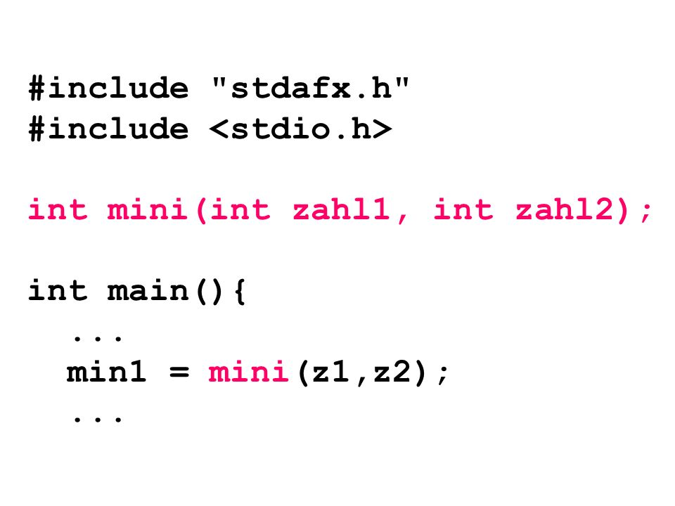 #include stdafx.h #include int mini(int zahl1, int zahl2); int main(){... min1 = mini(z1,z2);...