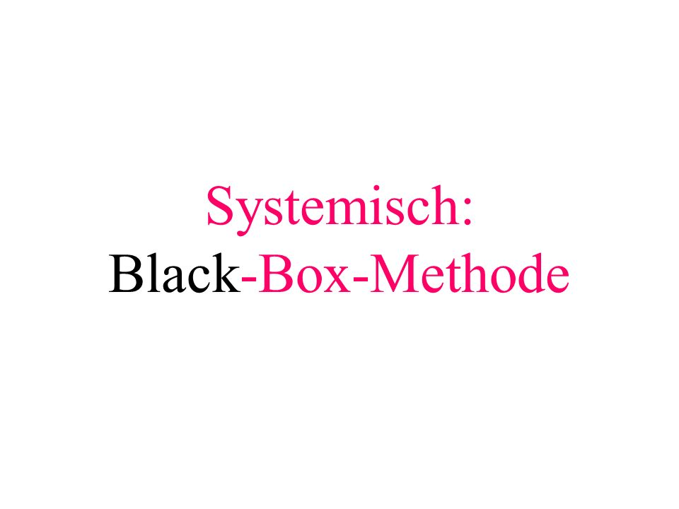 Systemisch: Black-Box-Methode
