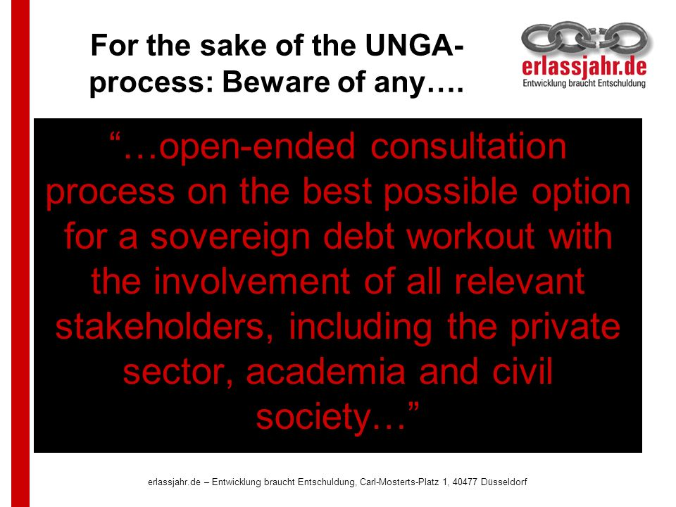 …open-ended consultation process on the best possible option for a sovereign debt workout with the involvement of all relevant stakeholders, including the private sector, academia and civil society… For the sake of the UNGA- process: Beware of any….