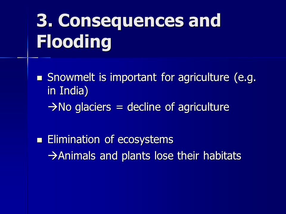 3. Consequences and Flooding Snowmelt is important for agriculture (e.g.