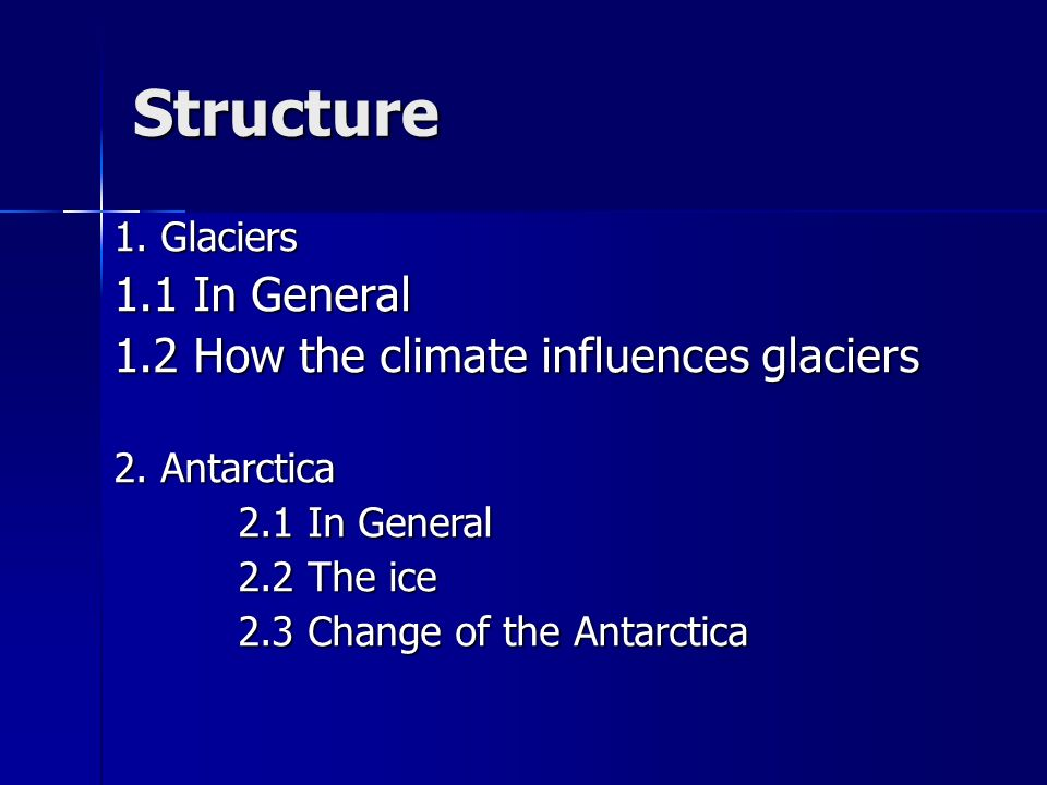 Structure 1. Glaciers 1.1 In General 1.2 How the climate influences glaciers 2.