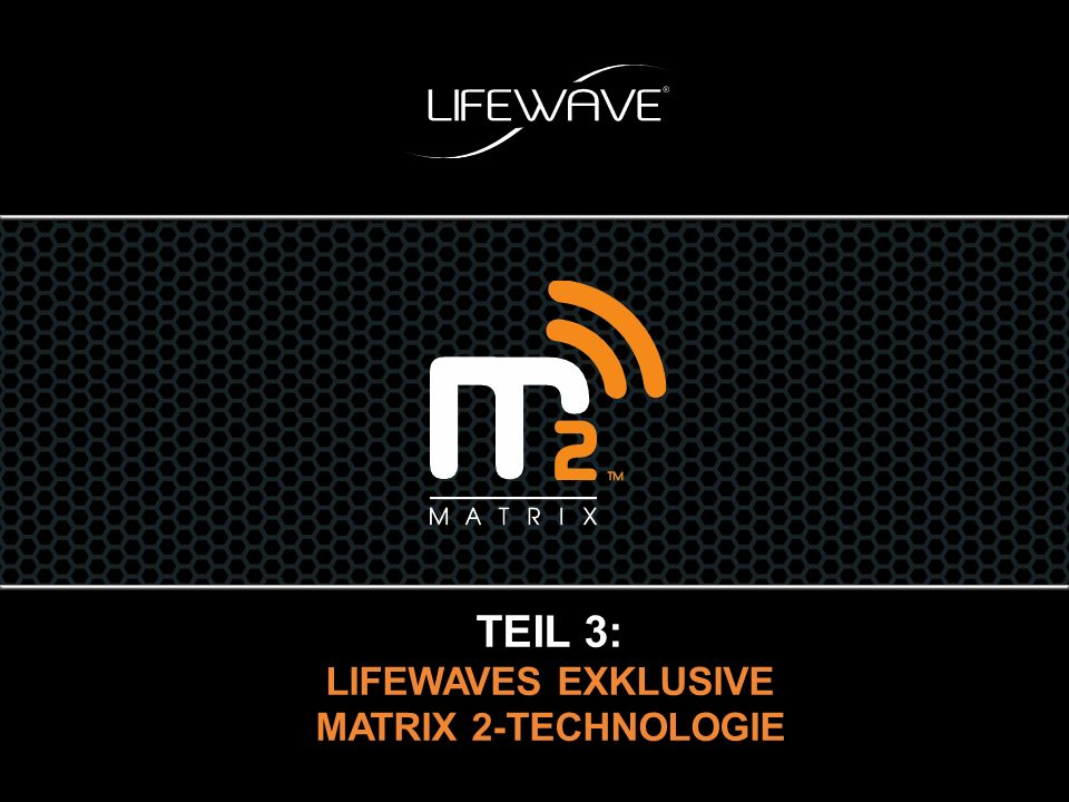 TEIL 3: LIFEWAVES EXKLUSIVE MATRIX 2-TECHNOLOGIE