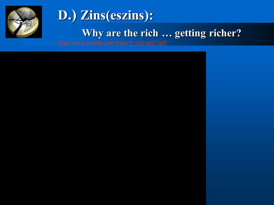 D.) Zins(eszins): Why are the rich … getting richer.
