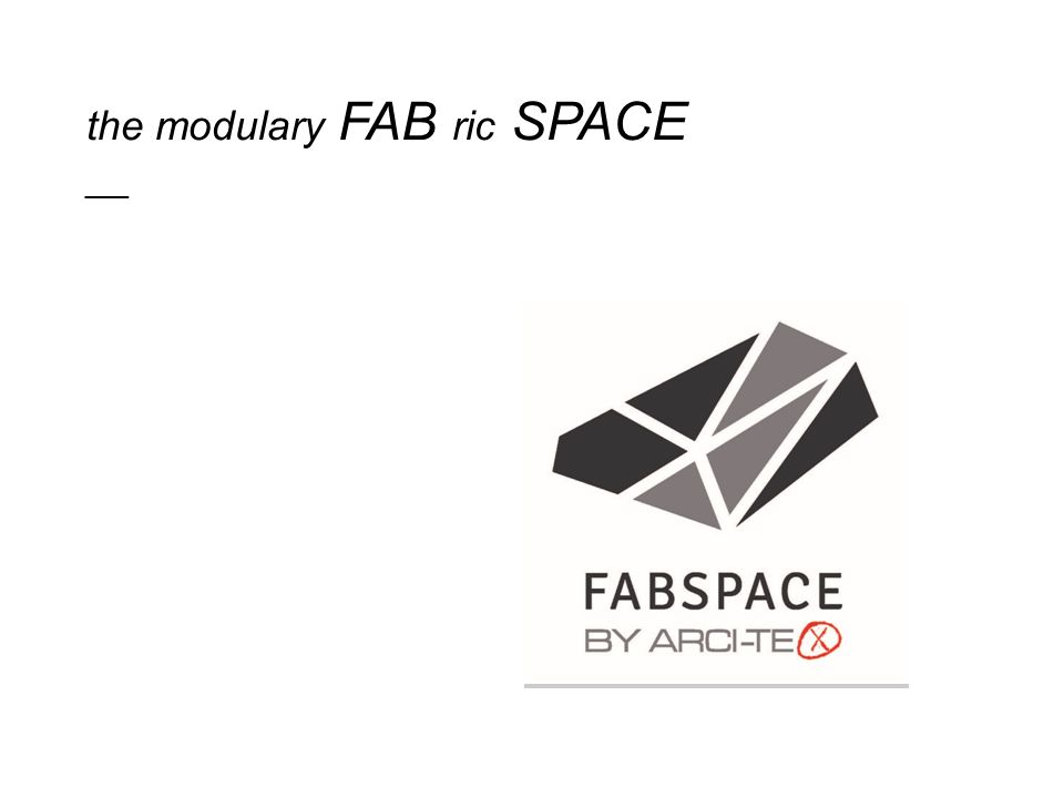 the modulary FAB ric SPACE ___